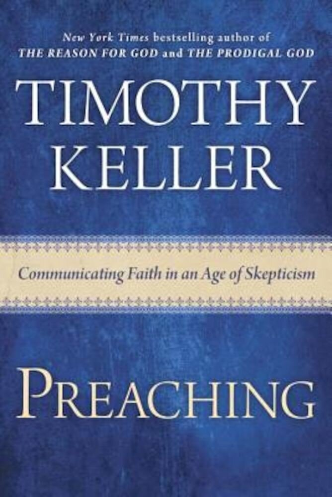 Preaching: Communicating Faith in an Age of Skepticism, Hardcover