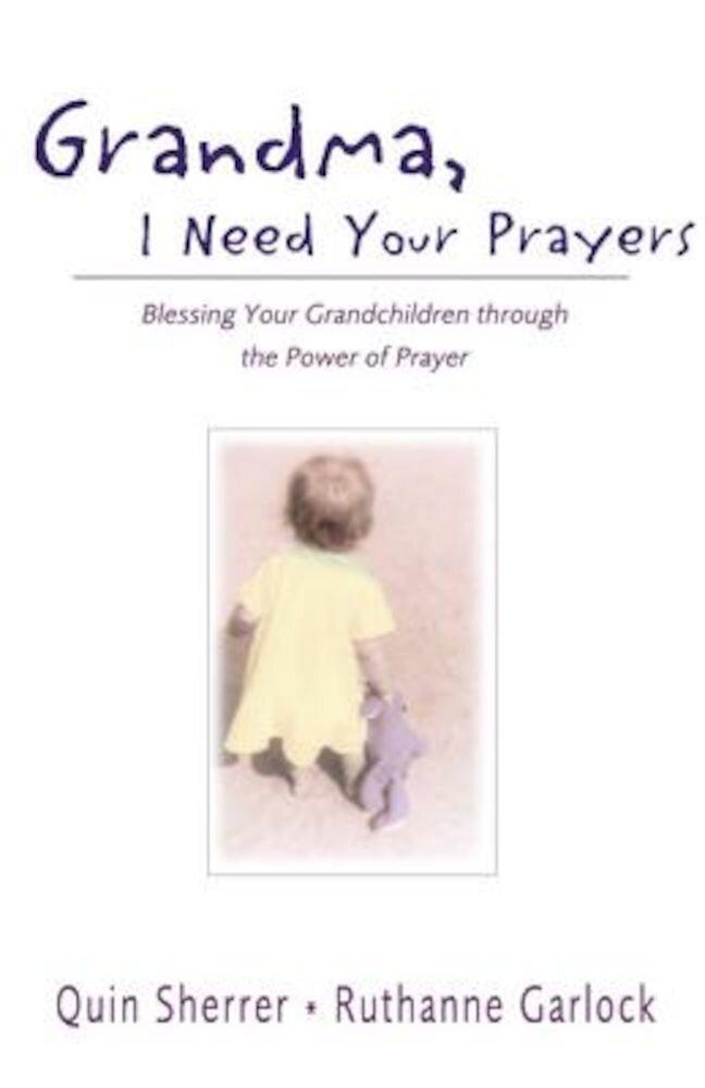 Grandma, I Need Your Prayers: Blessing Your Grandchildren Through the Power of Prayer, Paperback