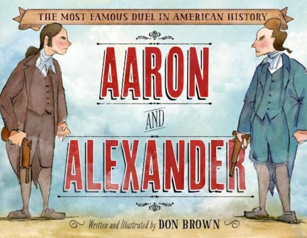 Aaron and Alexander: The Most Famous Duel in American History, Hardcover