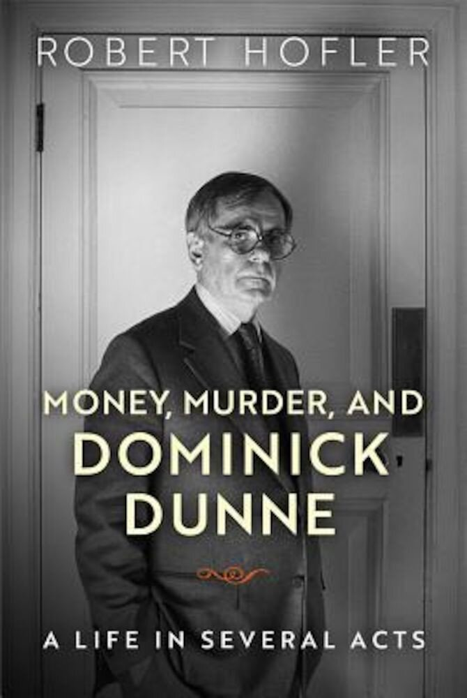 Money, Murder, and Dominick Dunne: A Life in Several Acts, Hardcover