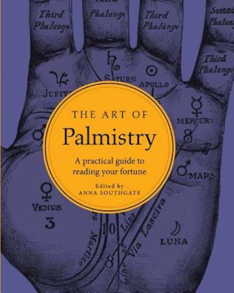 The Art of Palmistry: A Practical Guide to Reading Your Fortune, Hardcover