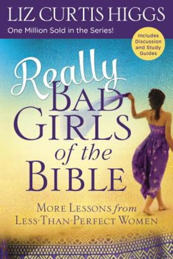 Really Bad Girls of the Bible: More Lessons from Less-Than-Perfect Women, Paperback