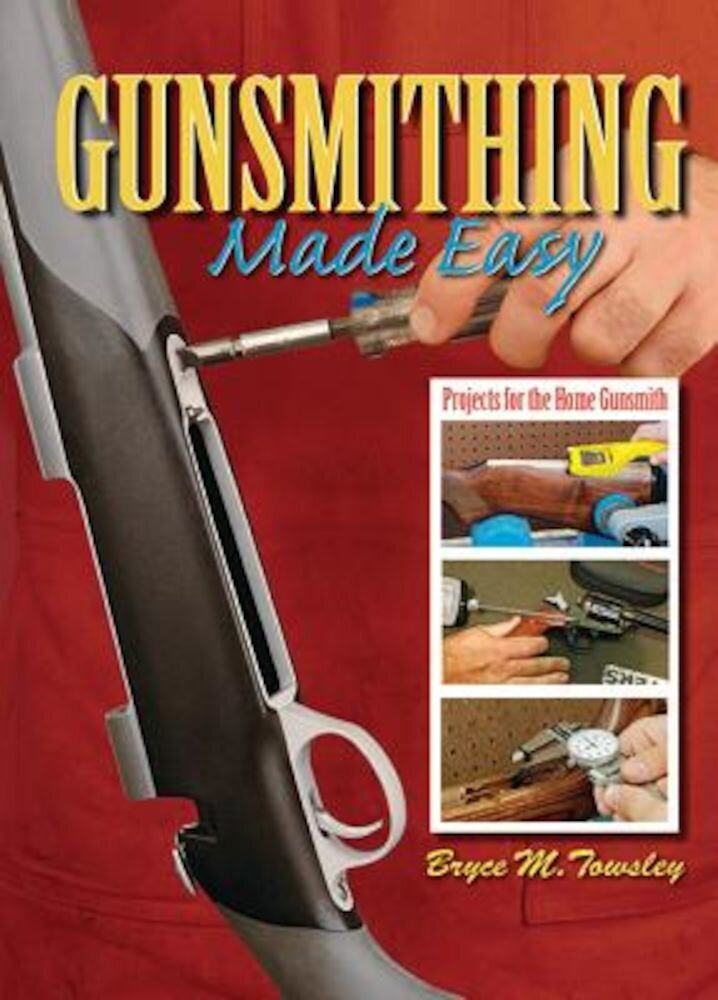Gunsmithing Made Easy: Projects for the Home Gunsmith, Hardcover