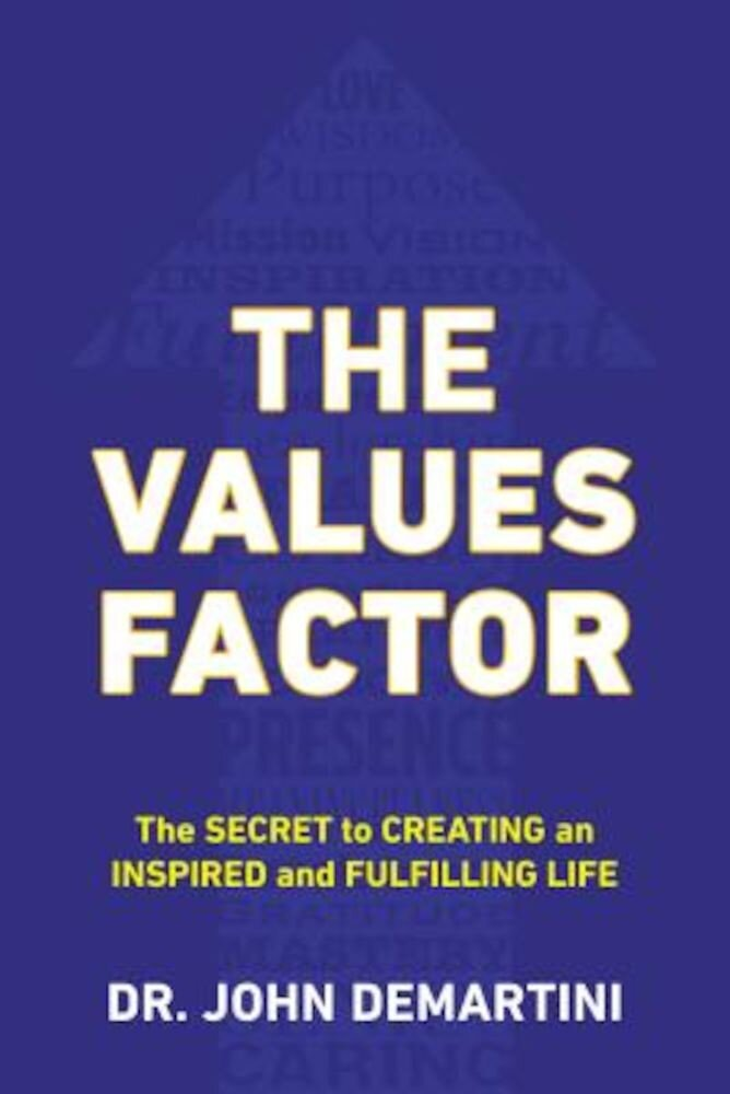 The Values Factor: The Secret to Creating an Inspired and Fulfilling Life, Paperback