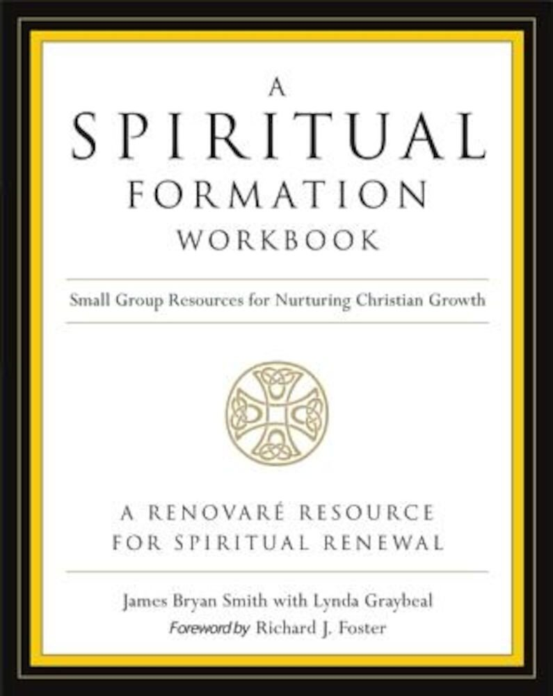A Spiritual Formation Workbook - Revised Edition: Small Group Resources for Nurturing Christian Growth, Paperback