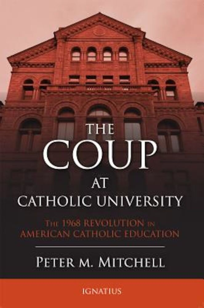 The Coup at Catholic University: The 1968 Revolution in American Catholic Education, Paperback
