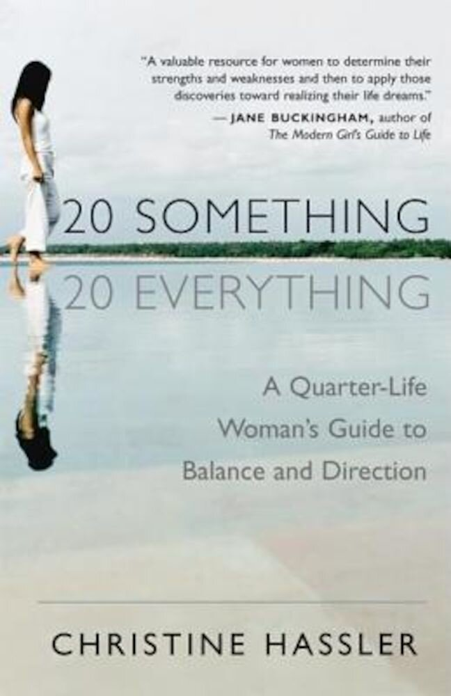 20-Something, 20-Everything: A Quarter-Life Woman's Guide to Balance and Direction, Paperback