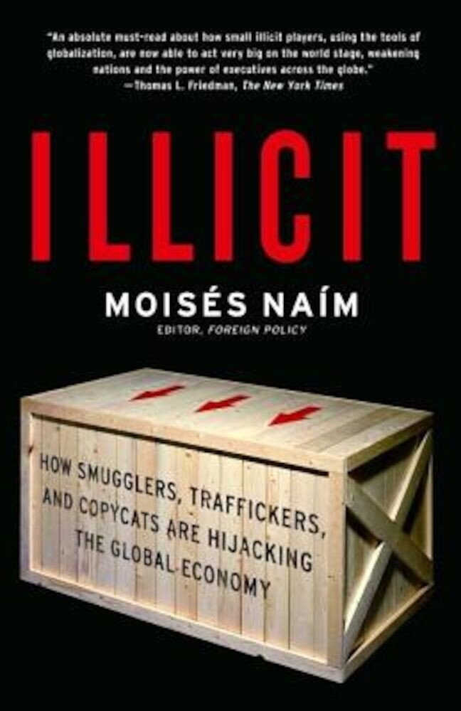 Illicit: How Smugglers, Traffickers, and Copycats Are Hijacking the Global Economy, Paperback
