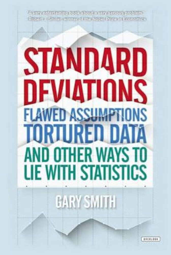 Standard Deviations: Flawed Assumptions, Tortured Data, and Other Ways to Lie with Statistics, Paperback