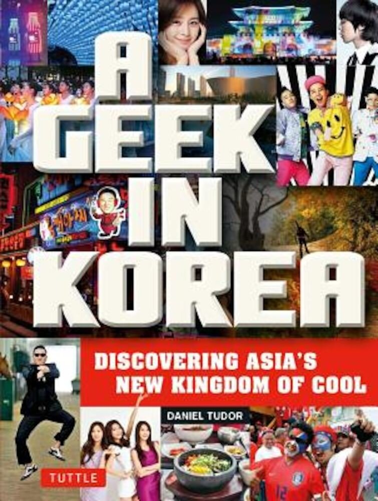 A Geek in Korea: Discovering Asian's New Kingdom of Cool, Paperback