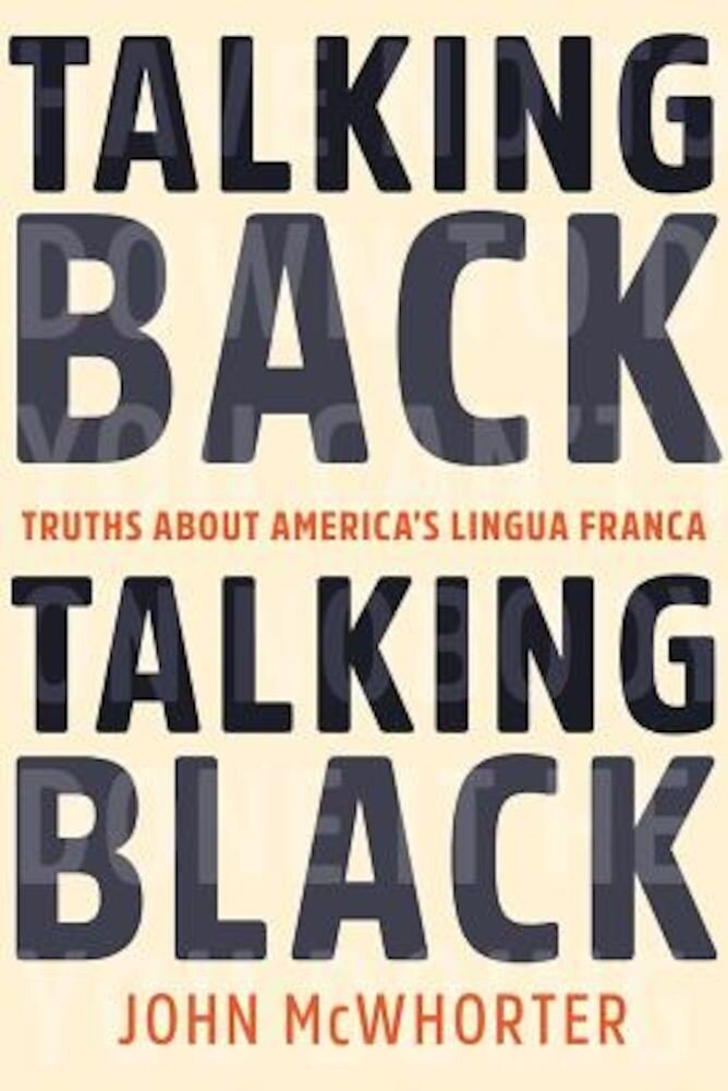 Talking Back, Talking Black: Truths about America's Lingua Franca, Hardcover