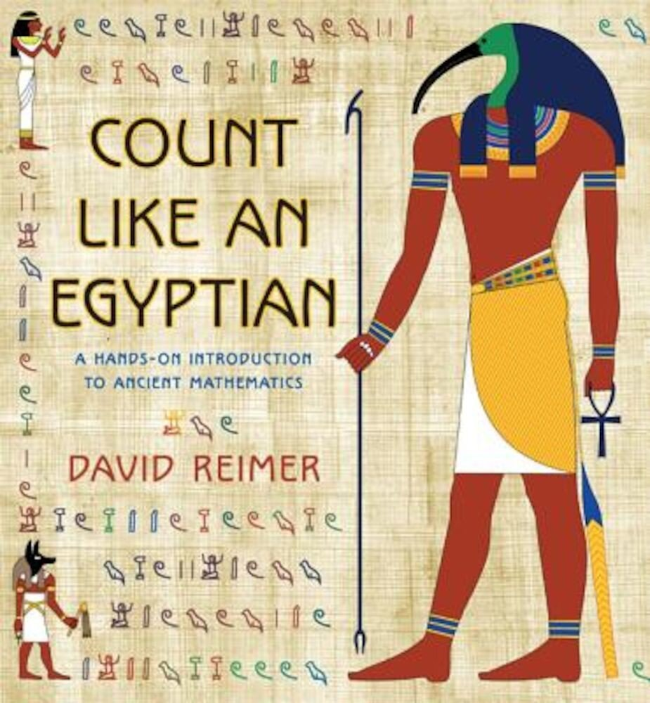Count Like an Egyptian: A Hands-On Introduction to Ancient Mathematics, Hardcover