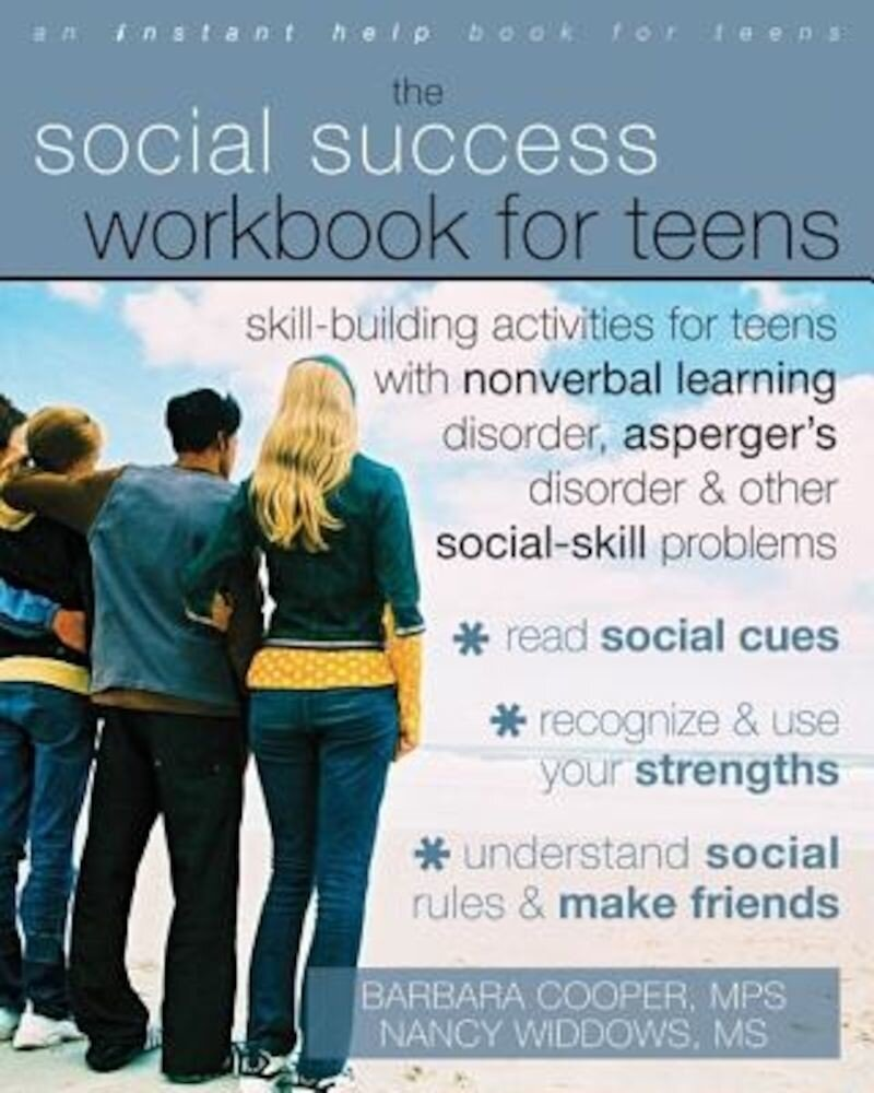 The Social Success Workbook for Teens: Skill-Building Activities for Teens with Nonverbal Learning Disorder, Asperger's Disorder & Other Social-Skill, Paperback