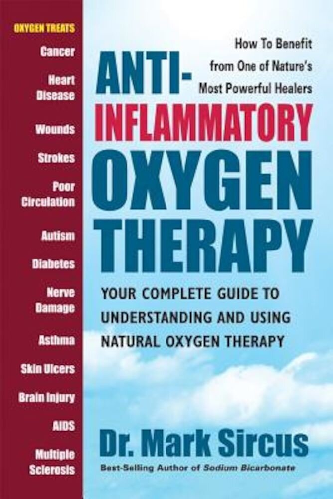 Anti-Inflammatory Oxygen Therapy: Your Complete Guide to Understanding and Using Natural Oxygen Therapy, Paperback