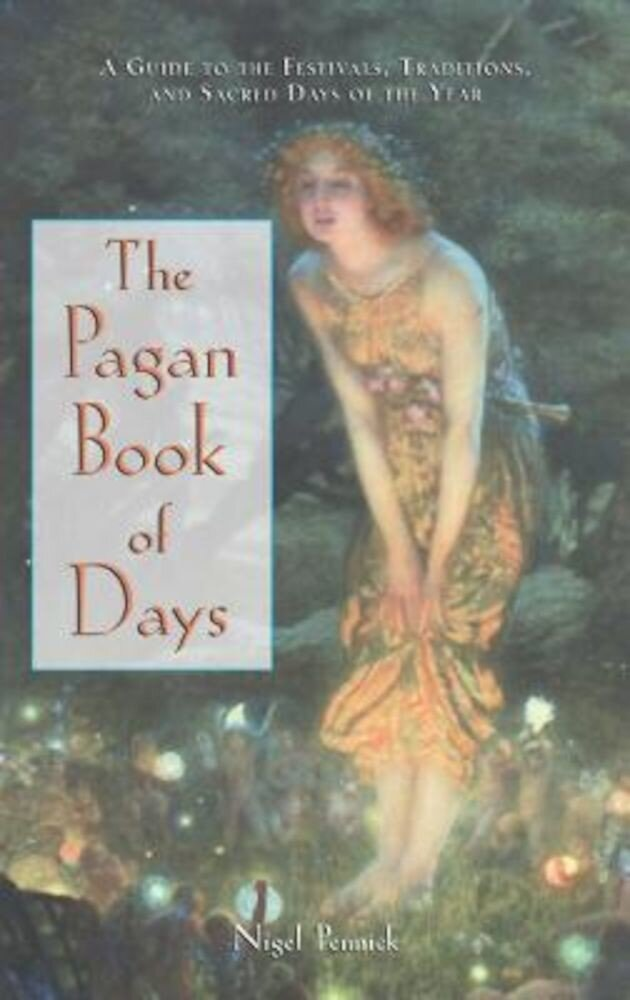 The Pagan Book of Days: A Guide to the Festivals, Traditions, and Sacred Days of the Year, Paperback