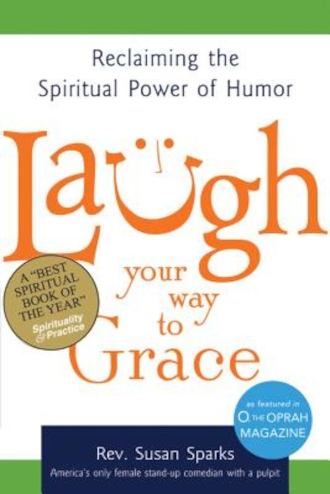 Laugh Your Way to Grace: Reclaiming the Spiritual Power of Humor, Paperback