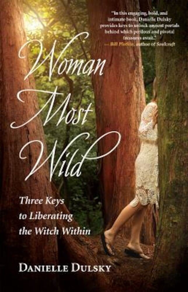 Woman Most Wild: Three Keys to Liberating the Witch Within, Paperback