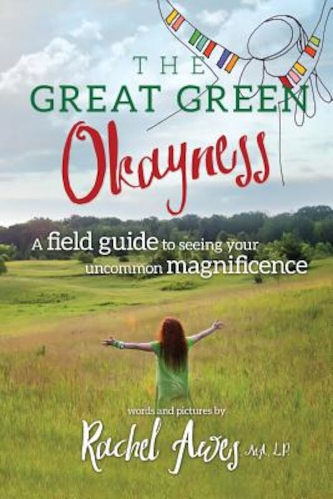 The Great Green Okayness: A Field Guide to Seeing Your Uncommon Magnificence, Paperback