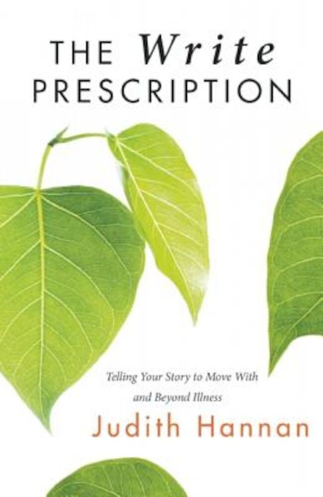 The Write Prescription: Telling Your Story to Live with and Beyond Illness, Paperback