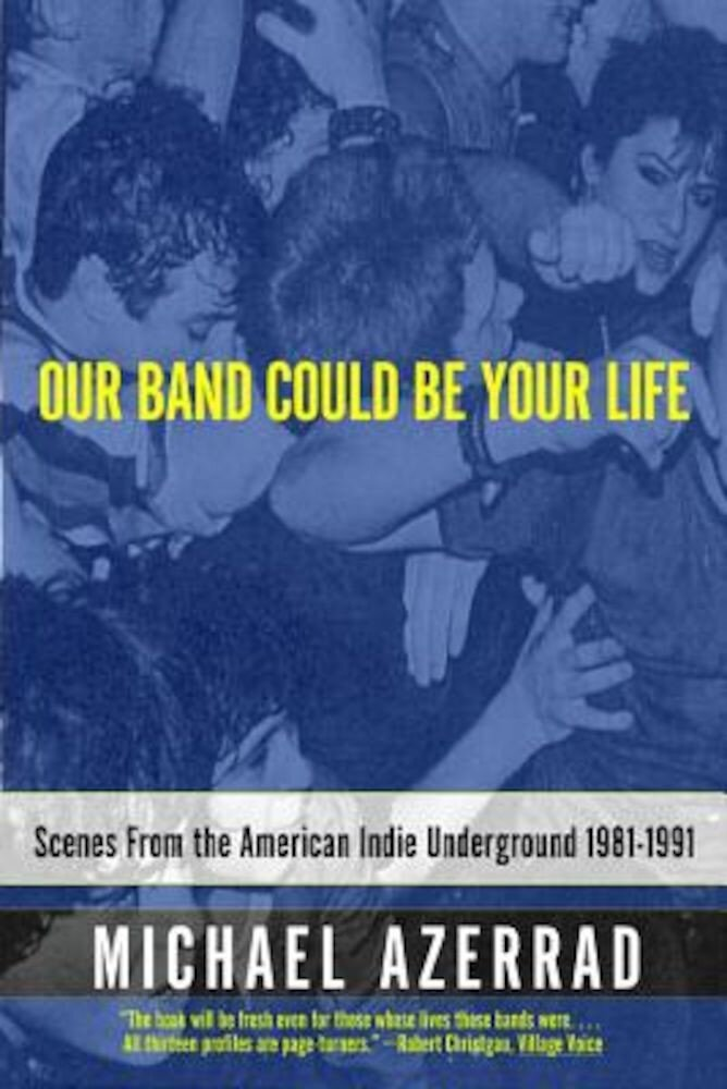 Our Band Could Be Your Life: Scenes from the American Indie Underground 1981-1991, Paperback