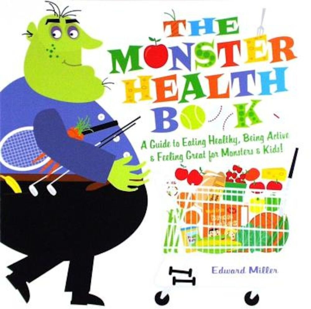 The Monster Health Book: A Guide to Eating Healthy, Being Active & Feeling Great for Monsters & Kids!, Paperback