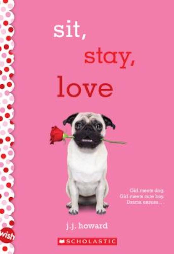 Sit, Stay, Love: A Wish Novel, Paperback