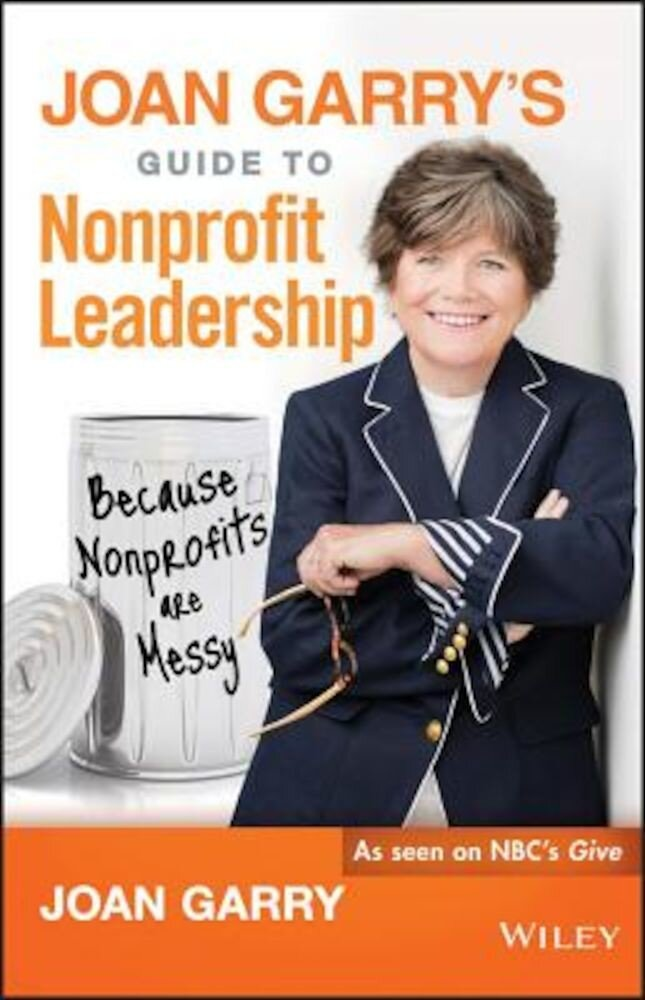 Joan Garry's Guide to Nonprofit Leadership: Because Nonprofits Are Messy, Hardcover