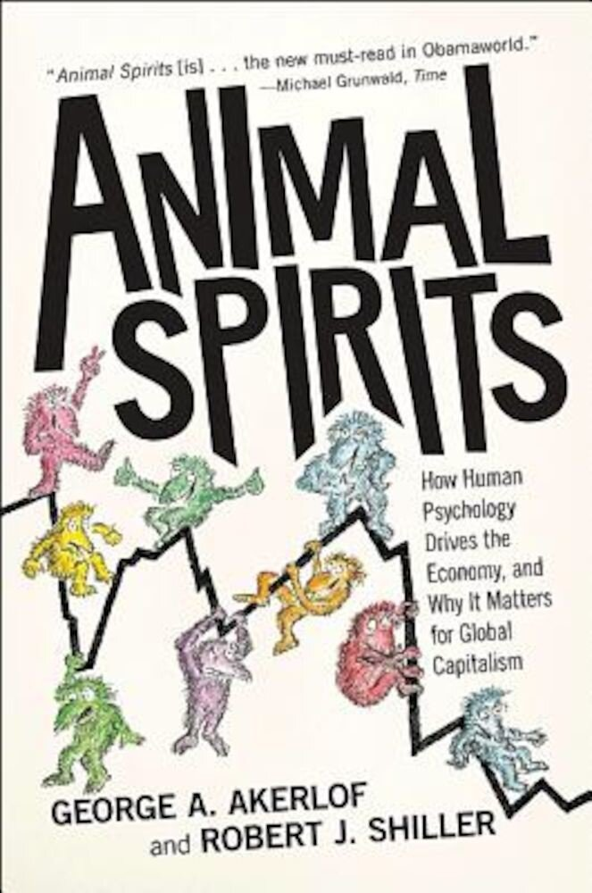 Animal Spirits: How Human Psychology Drives the Economy, and Why It Matters for Global Capitalism, Paperback