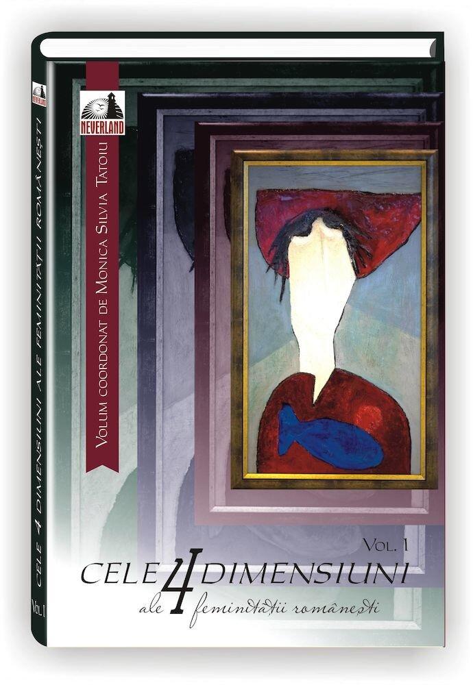 Coperta Carte Cele 4 dimensiuni ale feminitatii romanesti - Volumul I