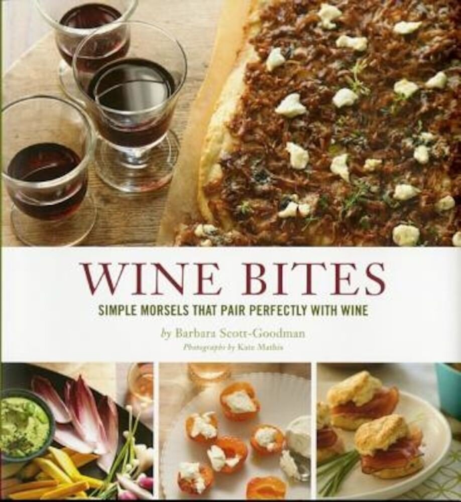 Wine Bites: Simple Morsels That Pair Perfectly with Wine, Hardcover