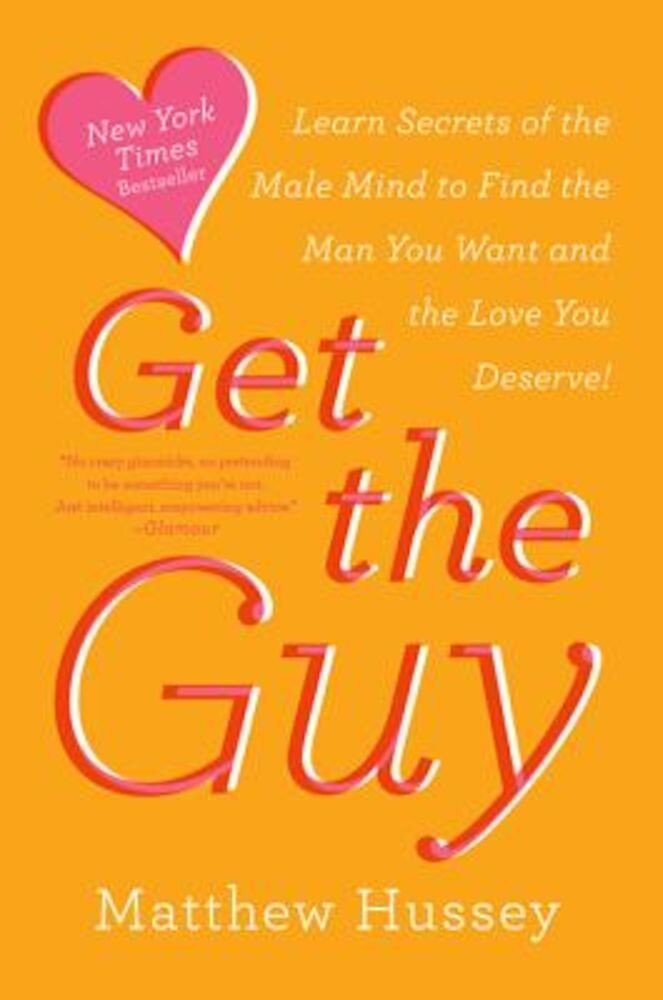 Get the Guy: Learn Secrets of the Male Mind to Find the Man You Want and the Love You Deserve, Paperback