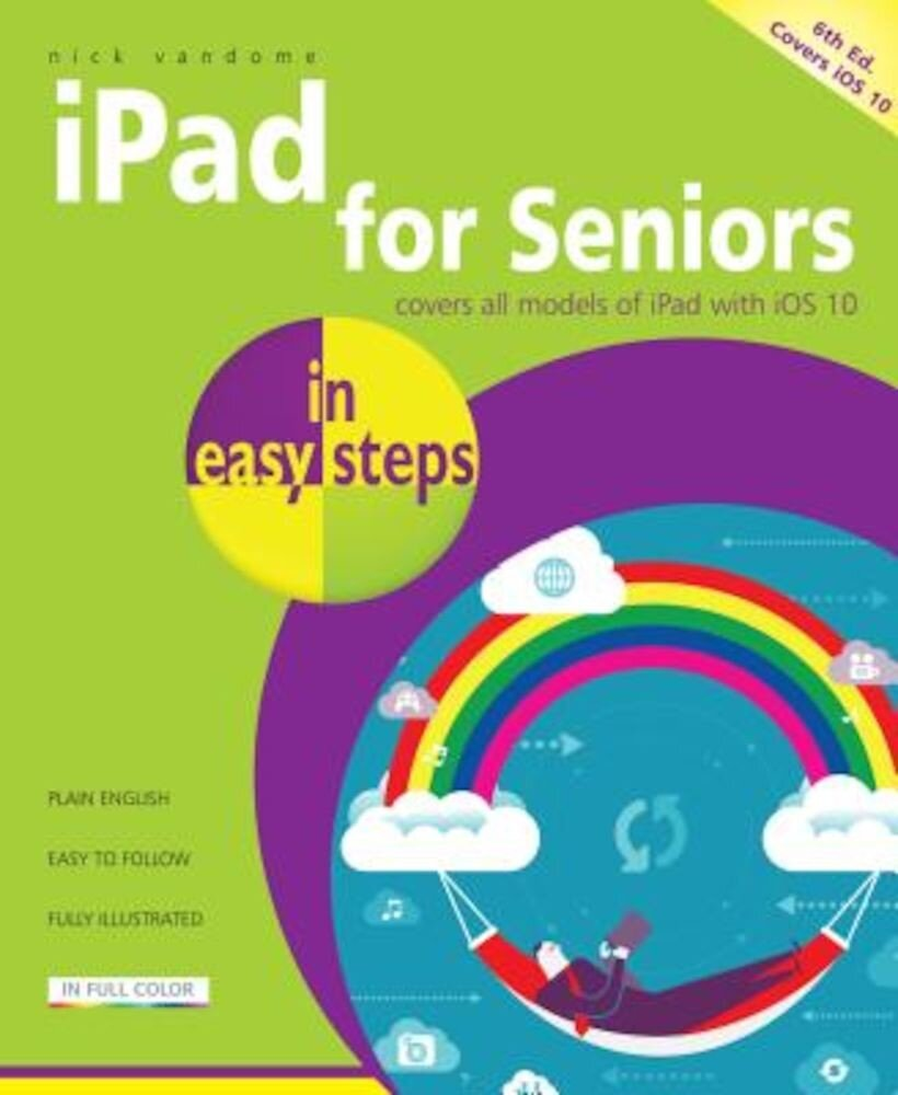 iPad for Seniors in Easy Steps: Covers IOS 10, Paperback