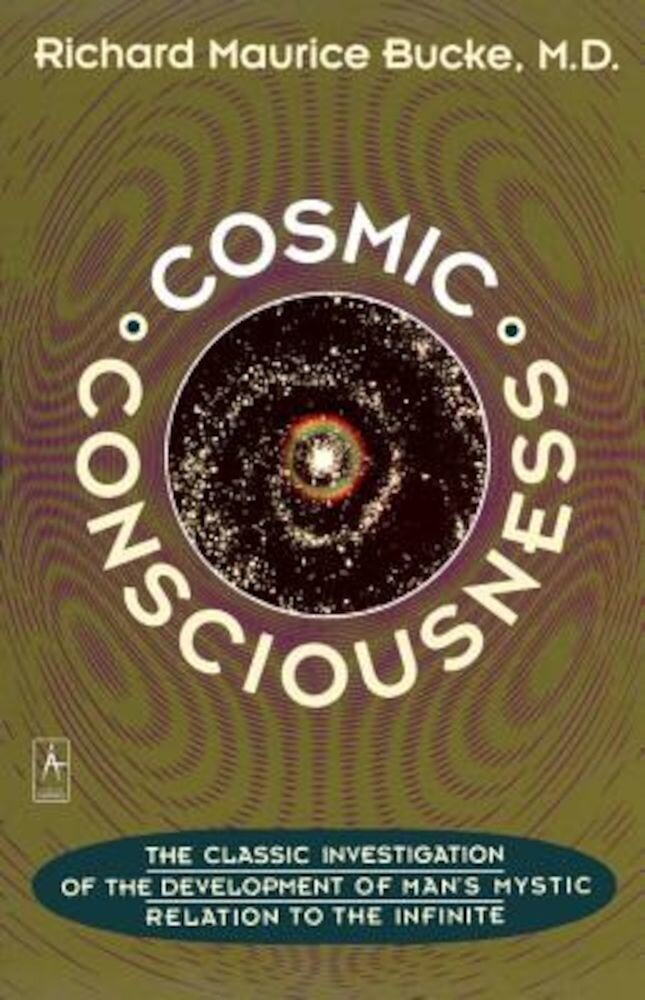Cosmic Consciousness: A Study in the Evolution of the Human Mind, Paperback