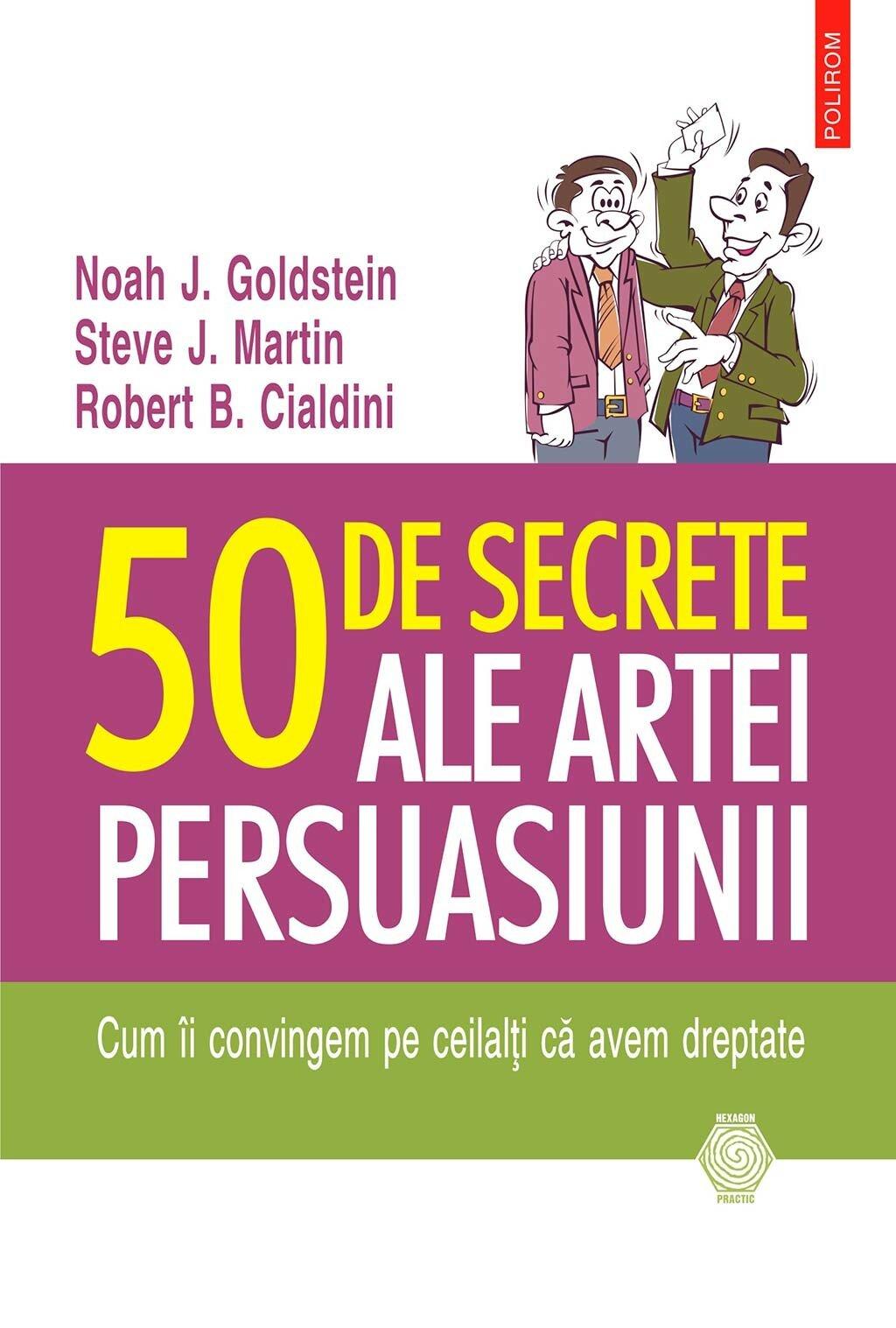 50 de secrete ale artei persuasiunii. Cum ii convingem pe ceilalti ca avem dreptate PDF (Download eBook)