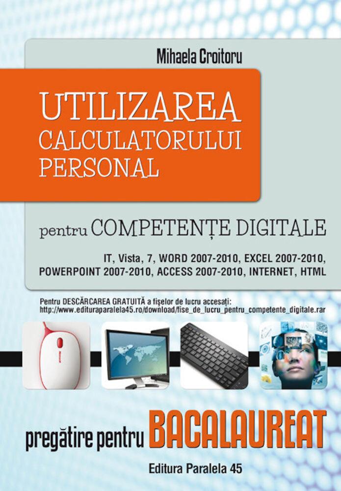 Coperta Carte Utilizarea calculatorului personal pentru competente digitale. Pregatire pentru bacalaureat