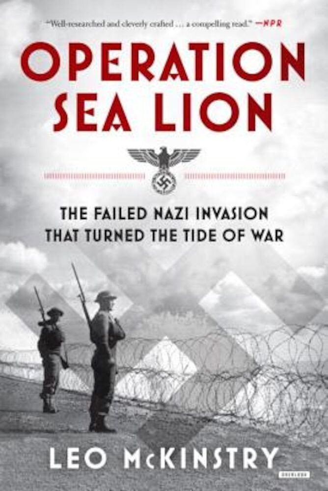 Operation Sea Lion: The Failed Nazi Invasion That Turned the Tide of War, Paperback