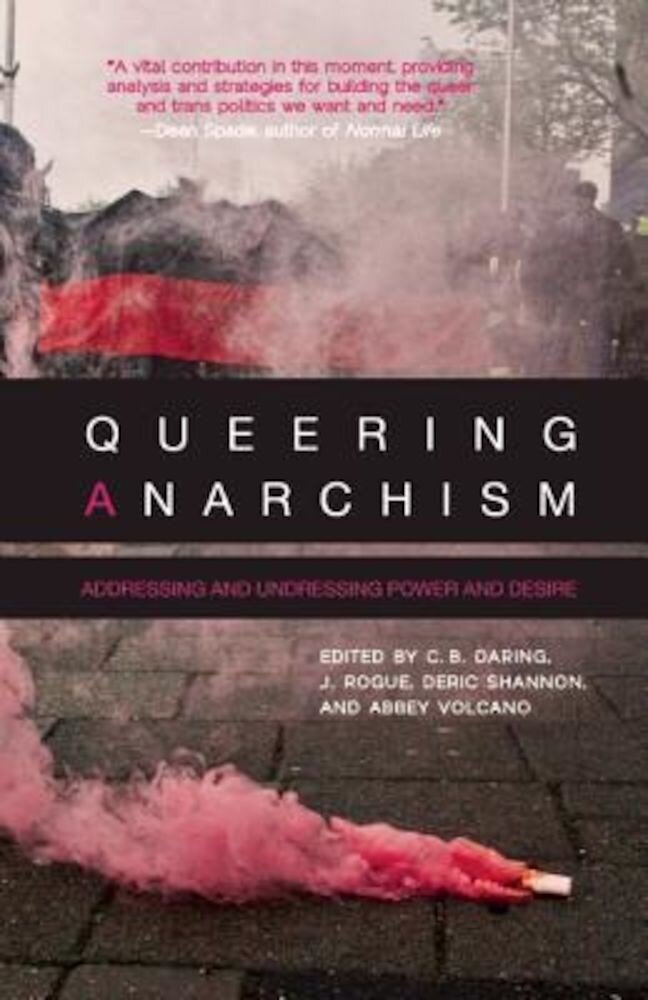 Queering Anarchism: Addressing and Undressing Power and Desire, Paperback