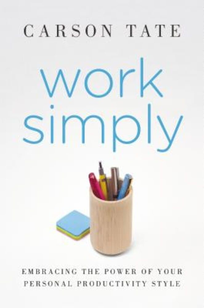 Work Simply: Embracing the Power of Your Personal Productivity Style, Hardcover
