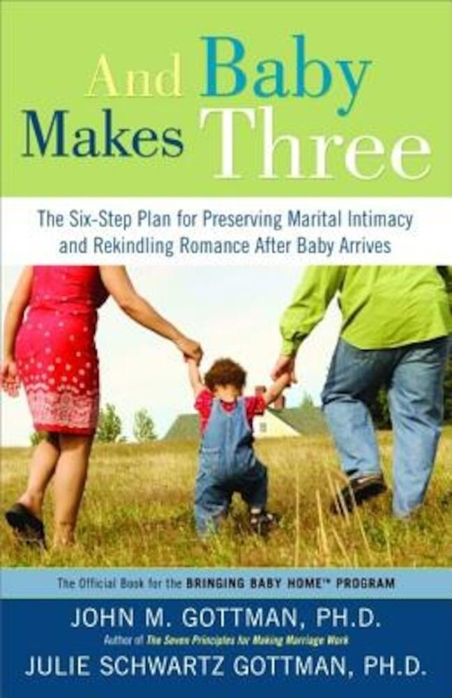 And Baby Makes Three: The Six-Step Plan for Preserving Marital Intimacy and Rekindling Romance After Baby Arrives, Paperback