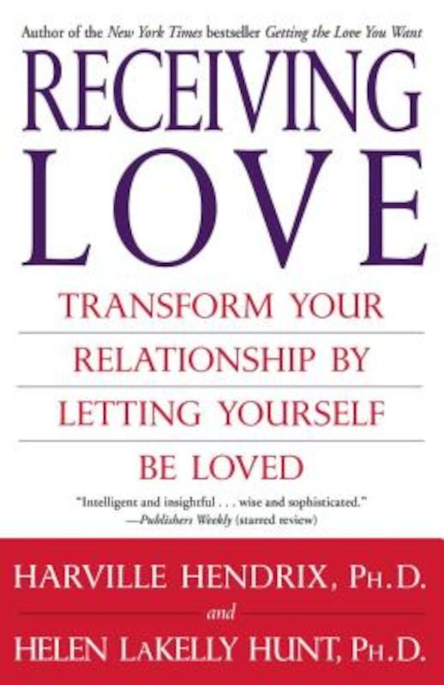 Receiving Love: Transform Your Relationship by Letting Yourself Be Loved, Paperback