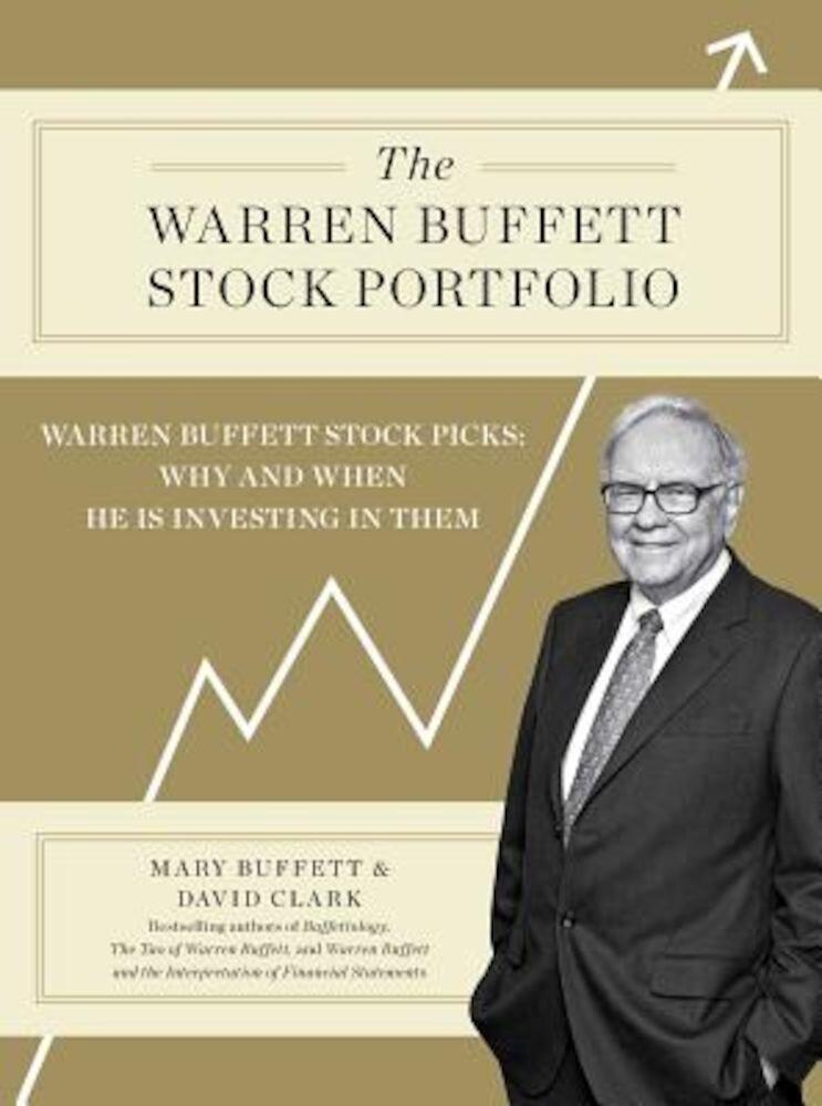 The Warren Buffett Stock Portfolio: Warren Buffett Stock Picks: Why and When He Is Investing in Them, Hardcover