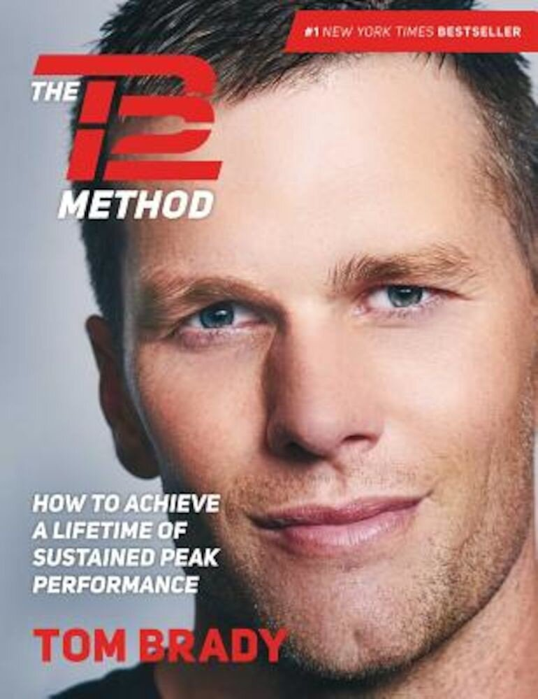 The TB12 Method: How to Achieve a Lifetime of Sustained Peak Performance, Hardcover