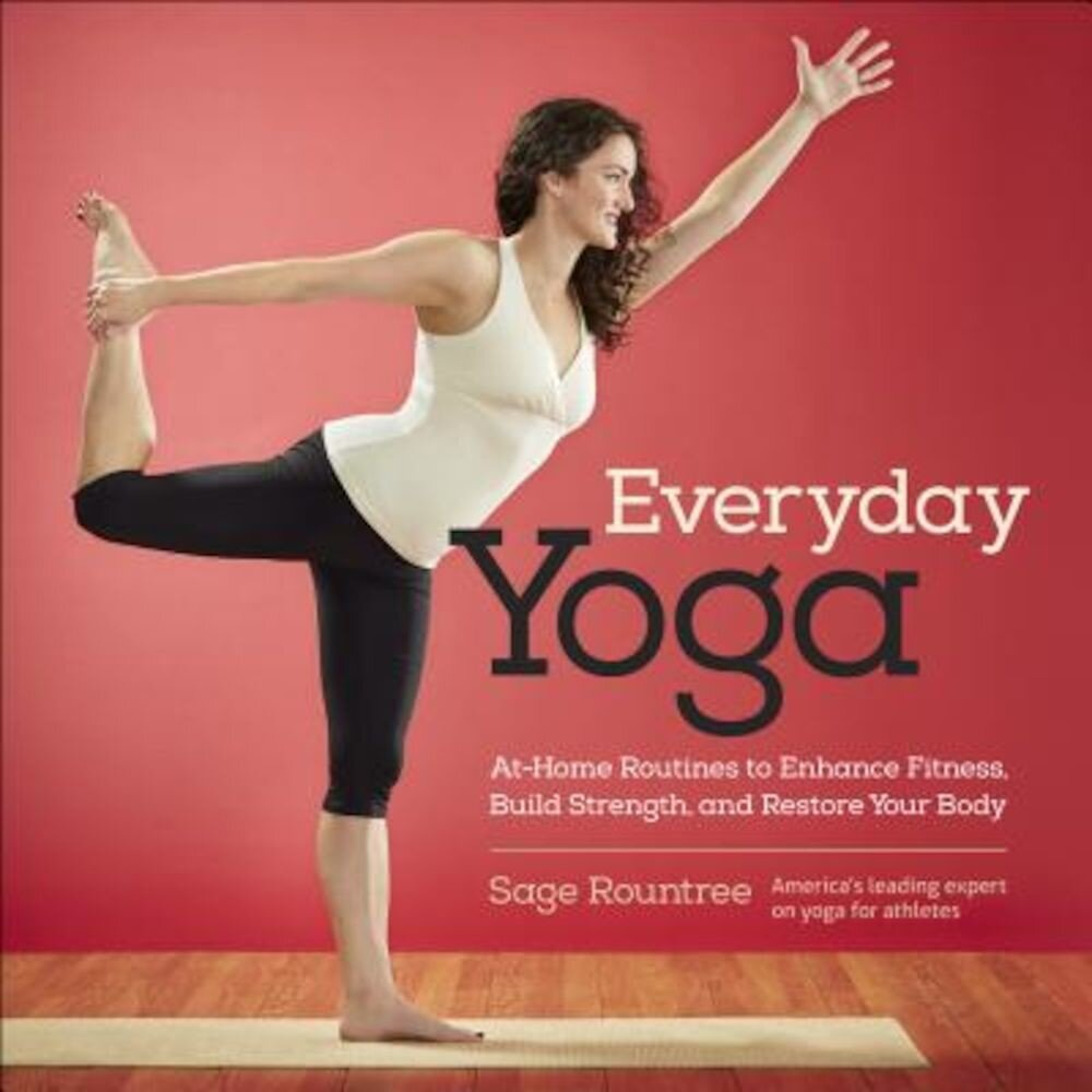 Everyday Yoga: At-Home Routines to Enhance Fitness, Build Strength, and Restore Your Body, Paperback