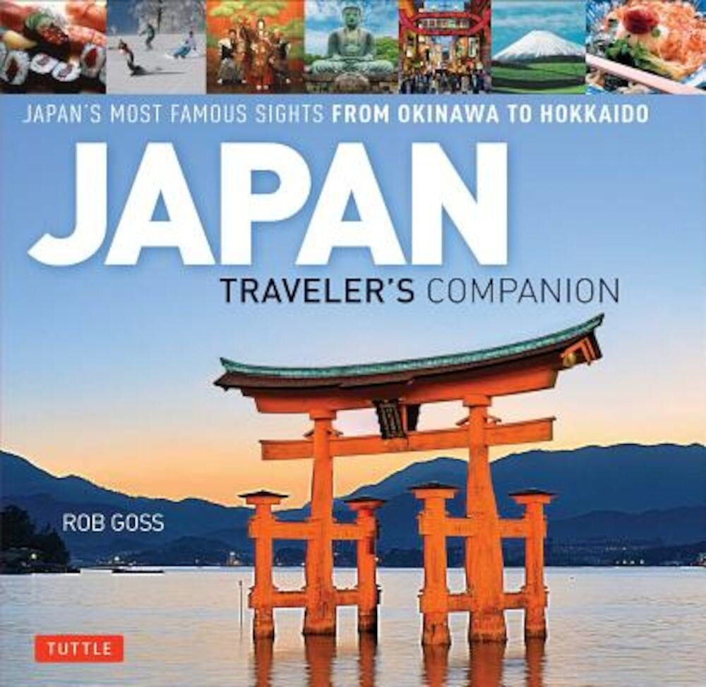 Japan Traveler's Companion: Japan's Most Famous Sights from Okinawa to Hokkaido, Hardcover