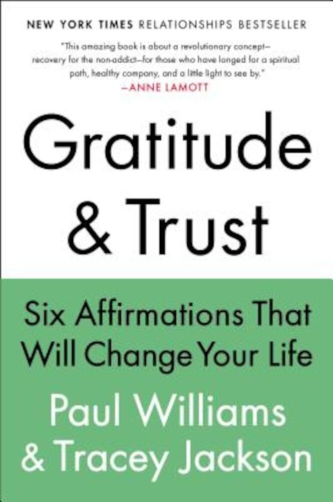 Gratitude and Trust: Six Affirmations That Will Change Your Life, Paperback