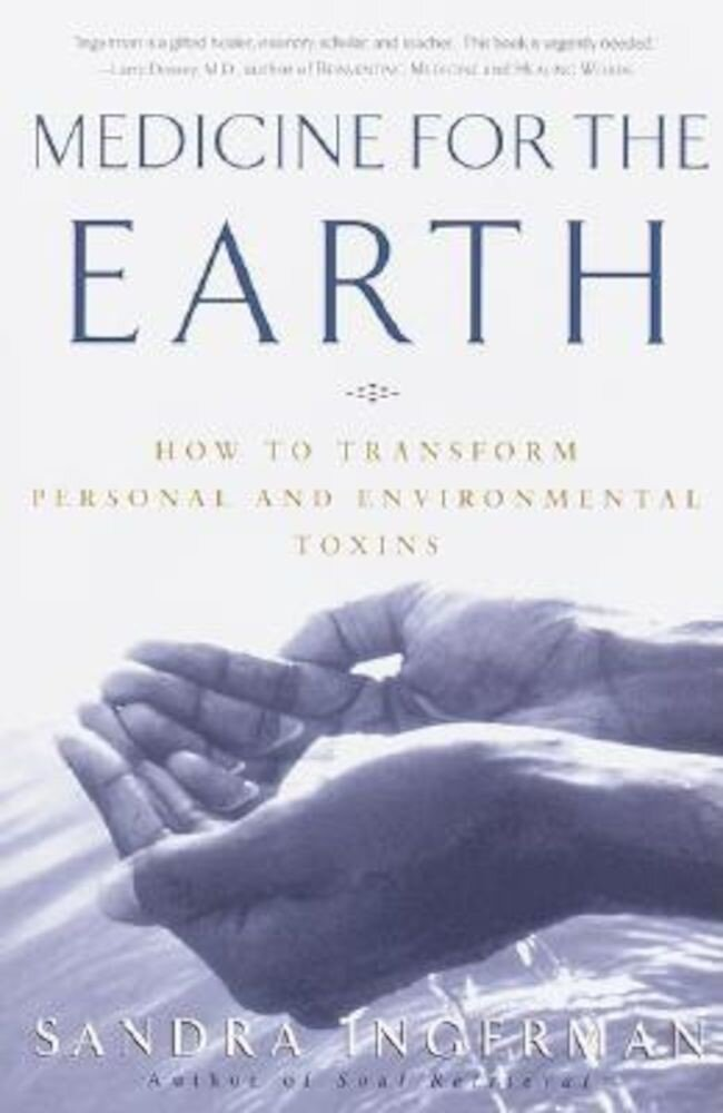 Medicine for the Earth: How to Transform Personal and Environmental Toxins, Paperback