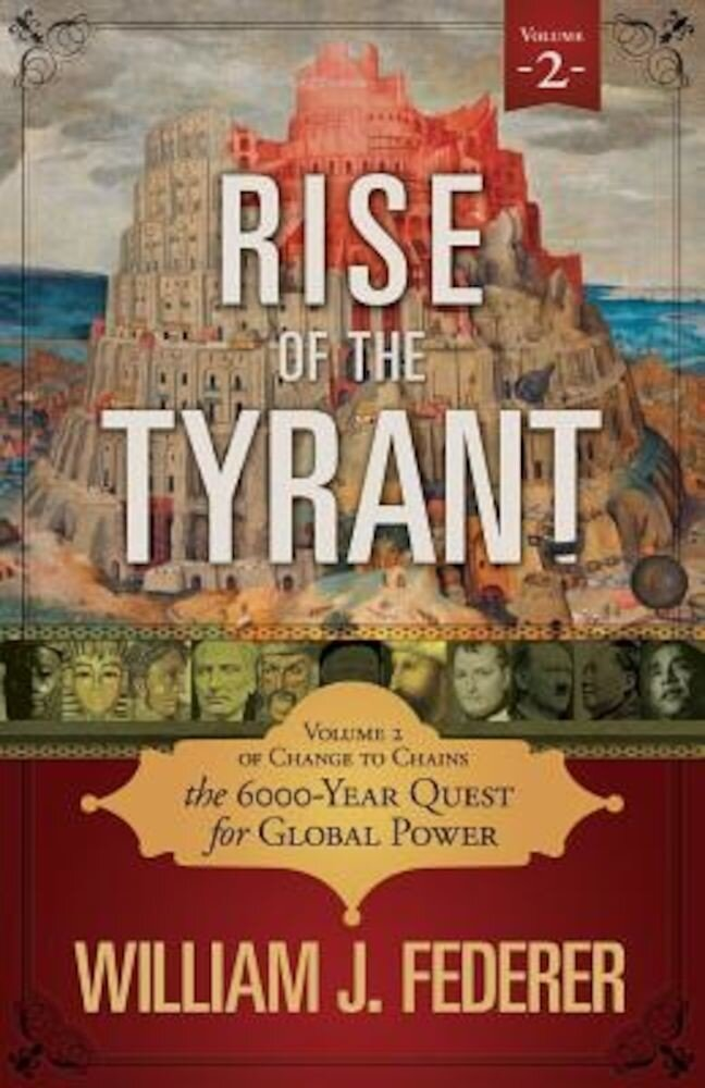 Rise of the Tyrant - Volume 2 of Change to Chains: The 6,000 Year Quest for Global Power, Paperback