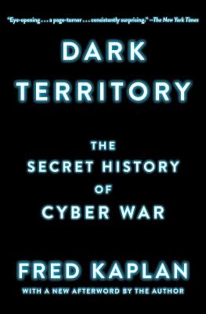 Dark Territory: The Secret History of Cyber War, Paperback