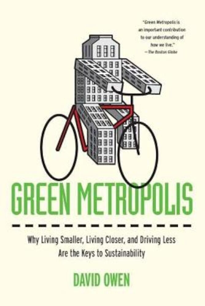 Green Metropolis: Why Living Smaller, Living Closer, and Driving Less Are the Keys to Sustainability, Paperback