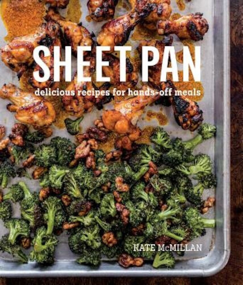 Sheet Pan: Delicious Recipes for Hands-Off Meals, Hardcover